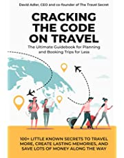Cracking the Code on Travel: The Ultimate Guidebook to Planning and Booking Your Trips for Less