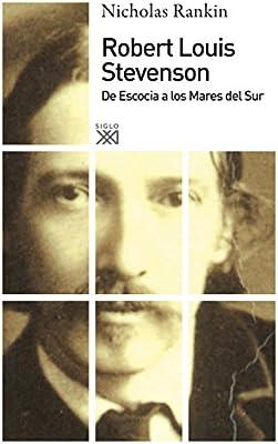 Robert Louis Stevenson: De Escocia a los Mares del Sur Siglo XXI de España General: Amazon.es: Rankin, Nicholas, Gil Quindós, Paloma: Libros