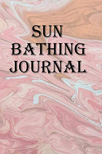 Sun Bathing Journal: Keep track of your sun bathing and your tan level