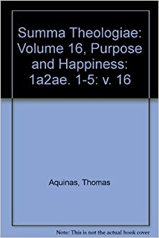 Summa Theologiae: Volume 16, Purpose and Happiness: 1a2ae. 1-5 (v. 16)