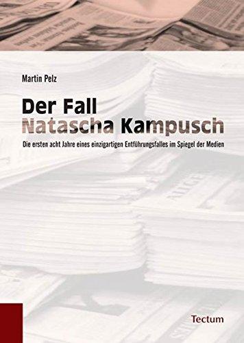 der-fall-natascha-kampusch-die-ersten-acht-jahre-eines-einzigartigen-entfhrungsfalles-im-spiegel-der-medien