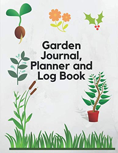 Garden Journal, Planner and Log Book: Comprehensive Garden Notebook with Garden Record Diary, Garden Plan Worksheet, Monthly or Seasonal Planting Planner, Expenses, Chore List, Highlights, Review