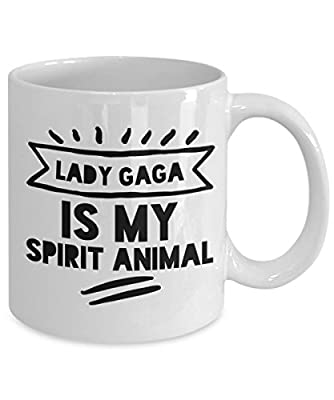 Lady Gaga Mug - Lady Gaga is my Spirit Animal - 11 oz Gift Mug