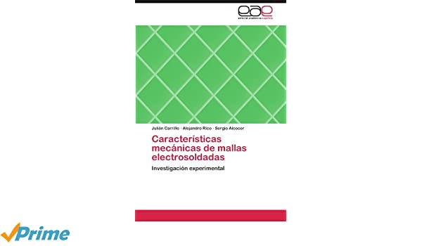 Características mecánicas de mallas electrosoldadas: Investigación experimental (Spanish Edition): Julián Carrillo, Alejandro Rico, Sergio Alcocer: ...