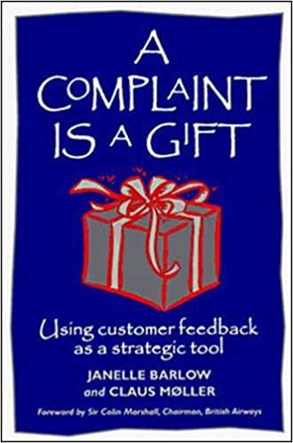 A Complaint Is a Gift: Recovering Customer Loyalty When Things Go Wrong