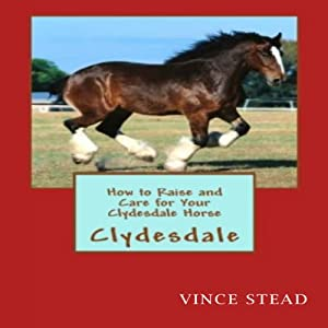 How to Raise and Care for Your Clydesdale Horse Audiobook