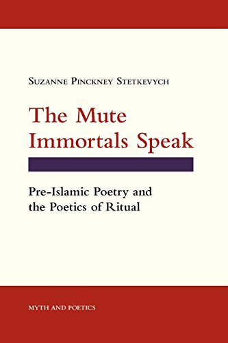 The Mute Immortals Speak: Pre-Islamic Poetry and Poetics of Ritual