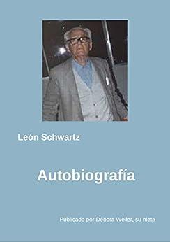 Autobiografía (Spanish Edition) by [Schwartz, León]