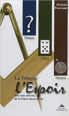 Téléchargement La Trilogie l'Espoir : Vers une réforme de la Franc-maçonnerie Coffret 3 volumes : L'Enigme ; L'Enjeu ; L'Essence epub pdf