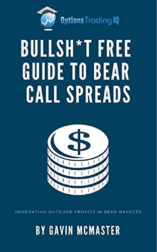 Bullsh*t Free Guide to Bear Call Spreads: Generating Outsized Profits In Bear Markets - Option Spread