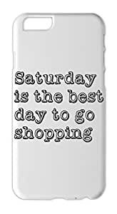 Saturday is the best day to go shopping Iphone 6 plus case