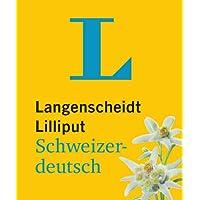 Langenscheidt Lilliput Schweizerdeutsch - im Mini-Format: Schweizerdeutsch-Hochdeutsch/Hochdeutsch-Schweizerdeutsch (Langenscheidt Dialekt-Lilliputs)