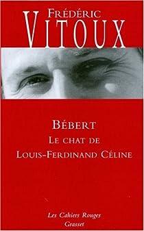 Bébert. Le chat de Louis-Ferdinand Céline par Vitoux