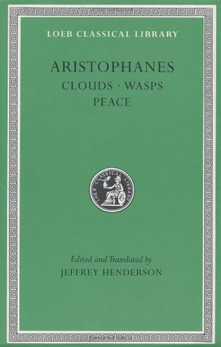 Aristophanes: Clouds. Wasps. Peace (Loeb Classical Library No. 488)