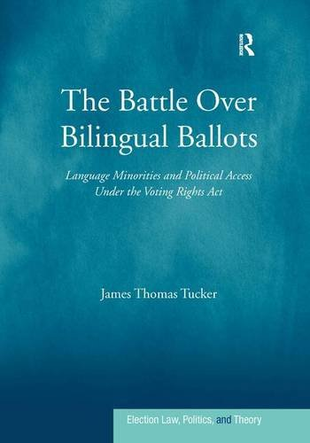 The Battle Over Bilingual Ballots: Language Minorities and Political Access Under the Voting Rights Act (Election Law, Politics, and Theory) by Routledge
