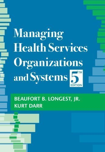 Managing Health Services Organizations and Systems, 5th Edition (MHSOS) 5th (fifth) Edition by Beaufort B. Longest, Kurt Darr published by Health Professions Pr (2008)