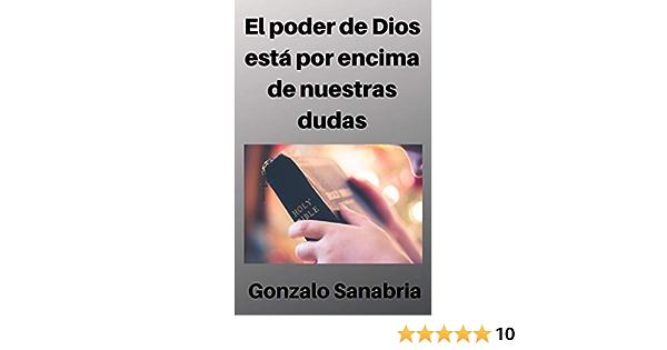 El poder de Dios está por encima de nuestras dudas: Sermones para predicar  sobre la fe en Dios y en su palabra (Spanish Edition) - Kindle edition by  Sanabria, Gonzalo. Religion &