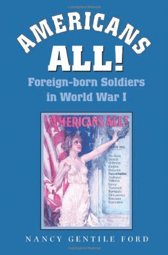 Americans All!: Foreign-born Soldiers In World War I (Williams-Ford Texas A&M University Military History Series)