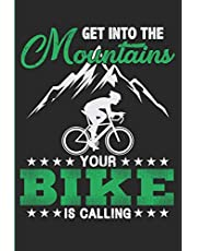 Get Into The Mountains Your Bike Is Calling: Mountain Bike Enthusiasts Blank Lined Notebook Journal, Diary or Planner - 120 Pages - Matte Cover Finish - 6x9 Inches