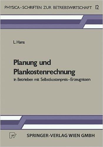 Planung und Plankostenrechnung in Betrieben mit Selbst- kostenpreis-Erzeugnissen. (Physica-Schriften zur Betriebswirtschaft) (German Edition)