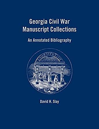 georgia civil war manuscript collections an annotated bibliography Military bibliography of the civil war (4 vols new york and dayton civil war eyewitnesses: an annotated bibliography of books and articles why the south lost the civil war (athens: university of georgia press.