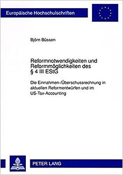 Book Reformnotwendigkeiten Und Reformmoeglichkeiten Des 4 III Estg: Die Einnahmen-/Ueberschussrechnung in Aktuellen Reformentwuerfen Im Us-Tax-Accounting ... / European University Studie)