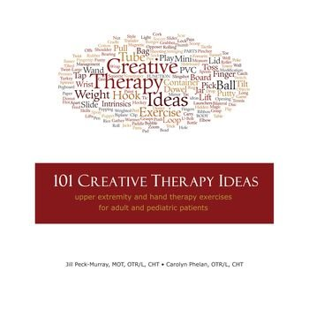 101-Creative-Therapy-Ideas-Upper-Extremity-and-Hand-Therapy-Exercises-for-Adult-and-Pediatric-Patients