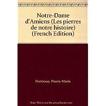 Notre-Dame d'Amiens (Les pierres de notre histoire) (French Edition)