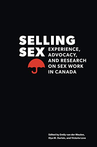 Selling Sex: Experience, Advocacy, and Research on Sex Work in Canada (Sexuality Stud)