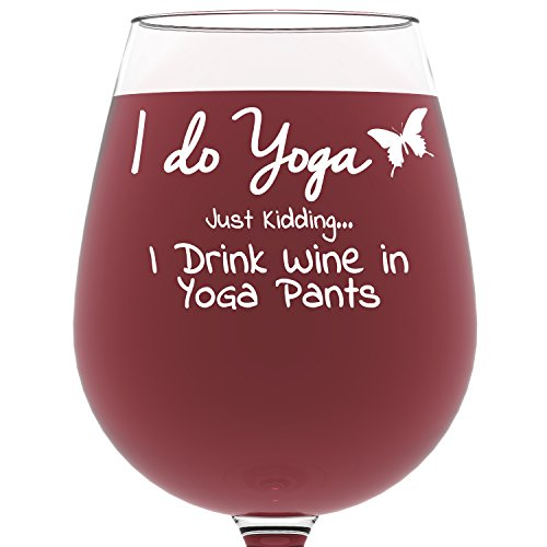 I Do Yoga, Just Kidding I Drink Wine in Yoga Pants Funny Wine Glass - Best Christmas Gifts For Women - Novelty Birthday Present Idea For Mom, Her, Wife, Sister, Friend, Coworker, Adult Daughter