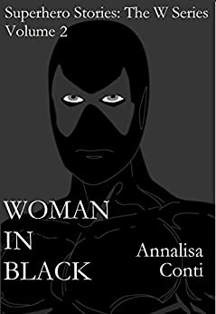 Woman In Black (Superhero Stories: The W Series Book 2) by [Conti, Annalisa]