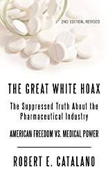 The Great White Hoax: The Suppressed Truth About the Pharmaceutical Industry- American Freedom and Medical Power, Revised Edition