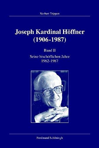 Joseph Kardinal Höffner (1906-1987). Band II: Seine bischöflichen Jahre 1962-1987 (Veröffentlichungen der Kommission für Zeitgeschichte, B)