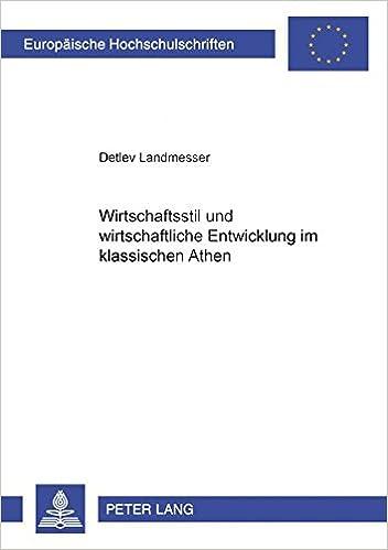 Wirtschaftsstil Und Wirtschaftliche Entwicklung Im Klassischen Athen (Europaeische Hochschulschriften / European University Studie)