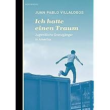 Ich hatte einen Traum: Jugendliche Grenzgänger  in Amerika (German Edition)
