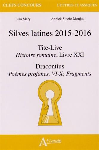 Silves Latines 2015-2016 - Tite-Live, Histoire romaine, Livre XXI; Dracontius, Poèmes profanes VI-X, Fragments Broché – 26 janvier 2015 Liza Méry Annick Stoehr-Monjou ATLANDE 2350302865