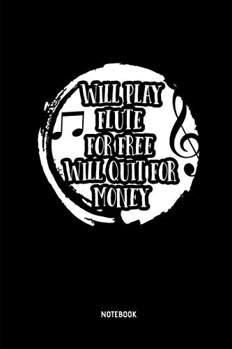 (Will Play Flute For Free - Will Quit For Money - Notebook: Lined Flute Notebook / Journal. Great Flute Accessories & Novelty Gift Idea for all Flutists.)