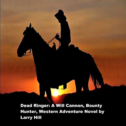 Dead Ringer: A Will Cannon, Bounty Hunter, Western Adventure Novel