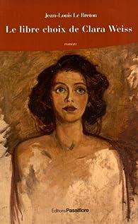 Le libre choix de Clara Weiss par Jean-Louis Le Breton