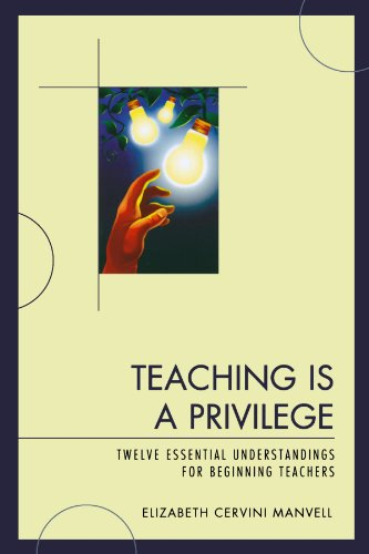 Teaching Is a Privilege: Twelve Essential Understandings for Beginning Teachers