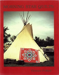 Morning Star Quilts: A Presentation of the Work and Lives of Northern Plains Indian Women Florence Pulford