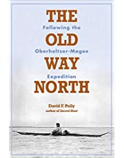 The Old Way North: Following the Oberholtzer-Magee Expedition