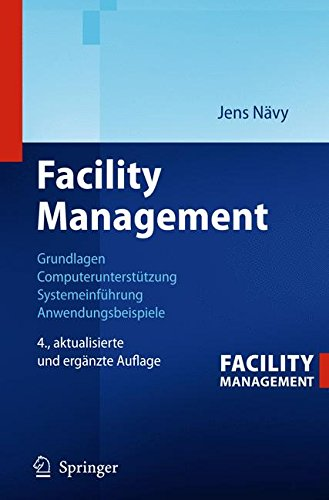 Facility Management: Grundlagen, Computerunterstützung, Systemeinführung, Anwendungsbeispiele
