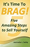 It's Time to Brag!, Jeannette L. Seibly, 0984741526