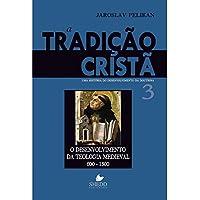 A Tradição Cristã. Uma História do Desenvolvimento da Doutrina. O Desenvolvimento da Teologia Medieval - Volume 3