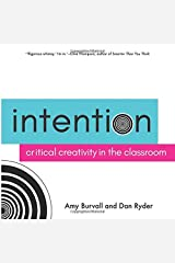 Intention: Critical Creativity in the Classroom Paperback