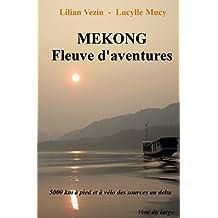 Mekong Fleuve d'aventures: 5000 km à pied des sources au Delta (French Edition)