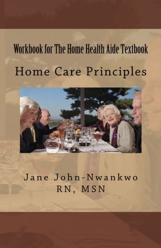 Workbook for The Home Health Aide Textbook: Home Care Principles (Exam Prep)