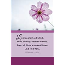 Love Is Patient: Flower Journal, 6x9; Lightly Lined, 160 Pages, Perfect for Notes and Journaling (Faith Journals) (Volume 1)