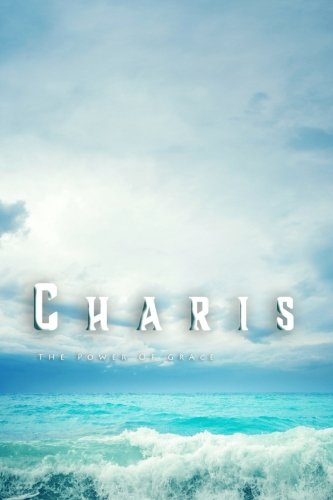 Charis: The Power of Grace (The Freedom Series) (Volume 3)